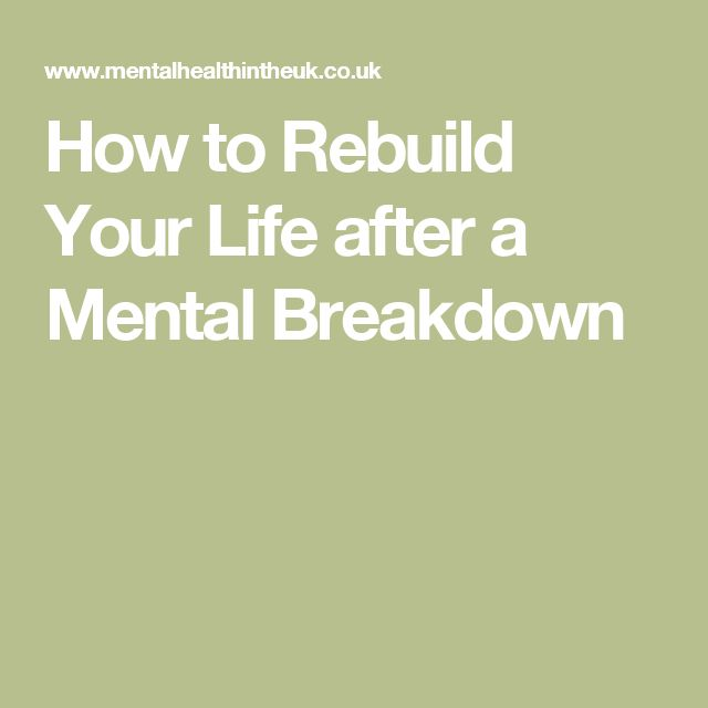 How to Rebuild Your Life after a Mental Breakdown