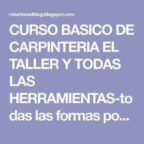 CURSO BASICO DE CARPINTERIA EL TALLER Y TODAS LAS HERRAMIENTAS-todas las formas …