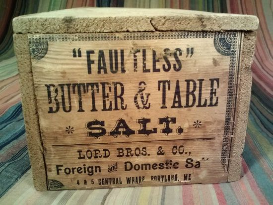 Faultless Butter & Table Salt wooden crate, Lord Bros. & Co., Portland, ME
