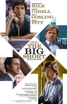 The Big Short (2015): Four Outsiders In The World Of High-Finance Who Predicted The Credit and Housing Bubble Collapse Of The Mid-2000s Decide To Take On The Big Banks. -Starring: Christian Bale, Steve Carell, Brad Pitt
