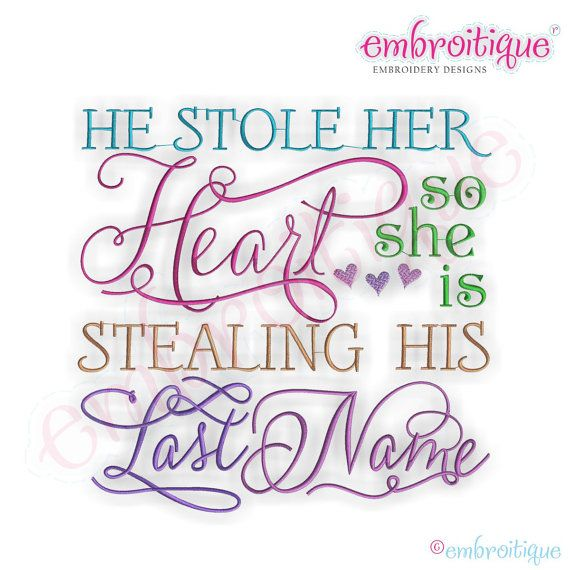 He Stole Her Heart, So She Is Stealing His Last Name Embroidery Design
