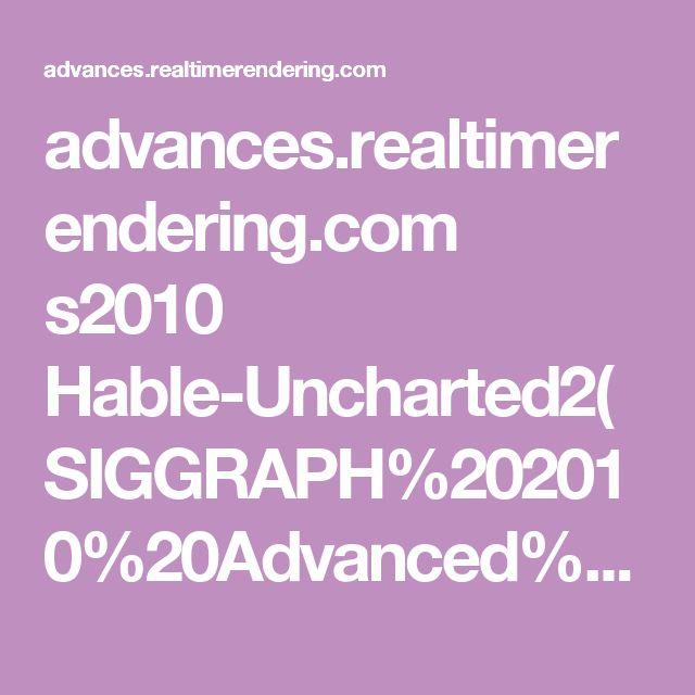 advances.realtimerendering.com s2010 Hable-Uncharted2(SIGGRAPH%202010%20Advanced%20RealTime%20Rendering%20Course).pdf