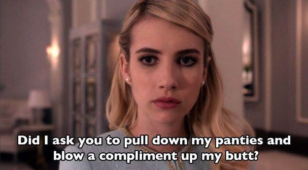 "And when she refused to accept a compliment because she already knows she's at the top of her game. | 16 Killer ""Scream Queens"" Premiere Quotes That Will Get You Hooked"