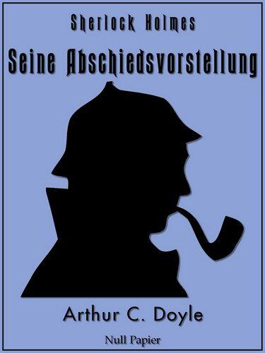 Arthur Conan Doyle: Sherlock Holmes - Seine Abschiedsvorstellung und andere Detektivgeschichten