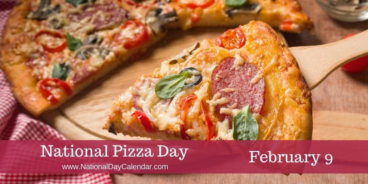 NATIONAL PIZZA DAY National Pizza Day is observed annually on February 9th.  Whether it is thin crust, Chicago style, deep dish or anything in between, pizza is an American favorite. Here are some …