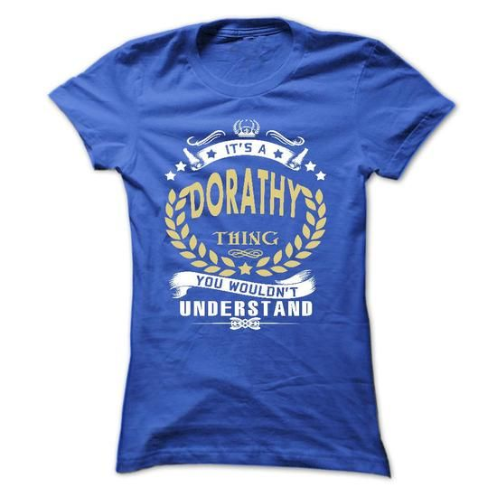 Its a DORATHY Thing You Wouldnt Understand - T Shirt, Hoodie, Hoodies, Year,Name, Birthday - #gift for men #baby gift. Its a DORATHY Thing You Wouldnt Understand - T Shirt, Hoodie, Hoodies, Year,Name, Birthday, cute shirt,shirt ideas. WANT =>...