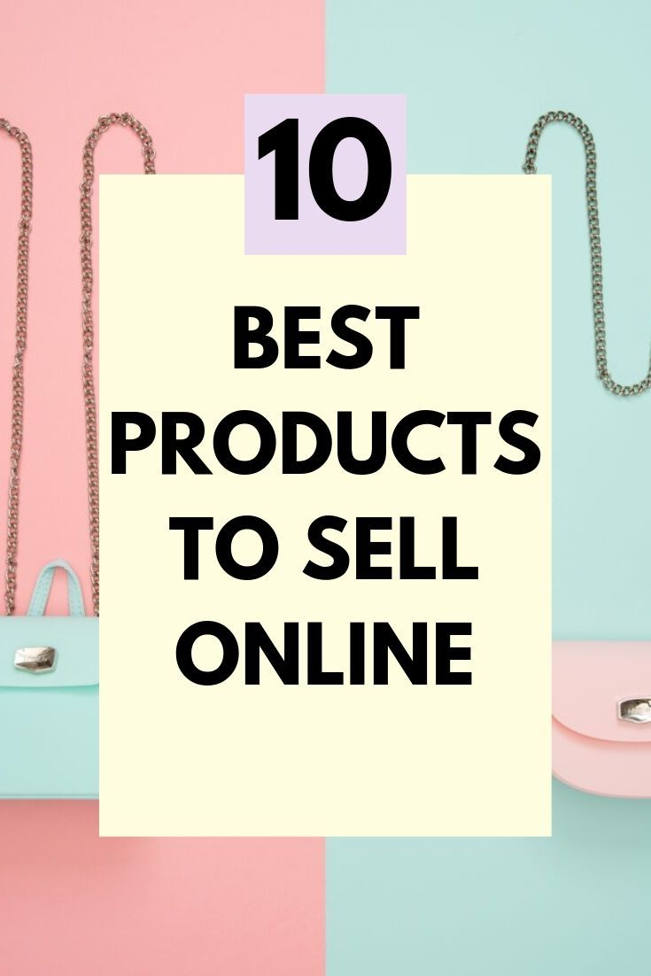 10 Best Products To Sell Online Things To Sell Selling Online What To Sell Online