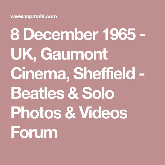 8 December 1965 - UK, Gaumont Cinema, Sheffield - Beatles & Solo Photos & Videos Forum