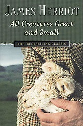 All Creatures Great and Small Author: James Herriot Ages: Adults and young