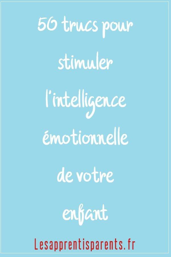 50 Facons Simples De Renforcer L Intelligence Emotionnelle De Votre Enfant Lesapprentisparents En 2020 Emotionnel Parentalite Positive Enfant