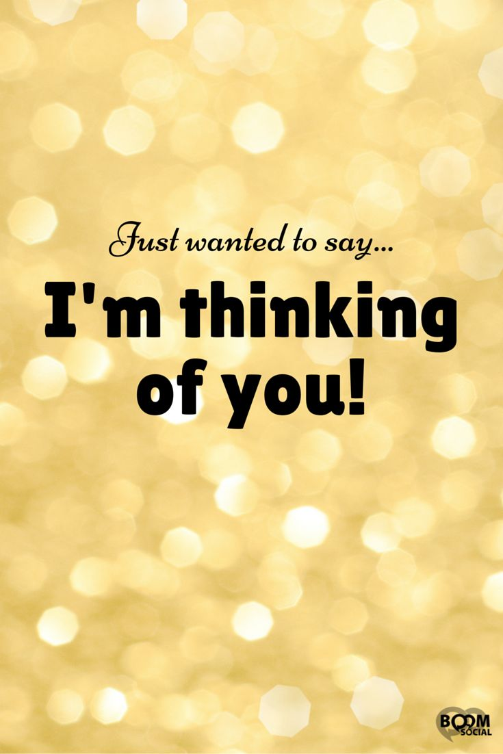 Thinking Of You Quotes: Just Wanted To Say...I'm Thinking Of You!