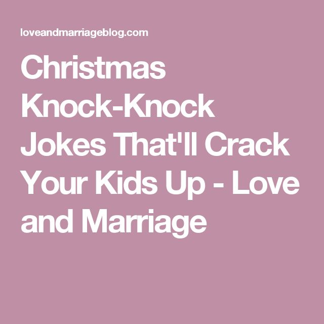 Christmas Knock-Knock Jokes That'll Crack Your Kids Up - Love and Marriage