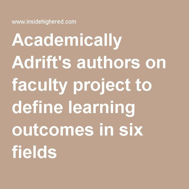 Academically Adrift's authors on faculty project to define learning outcomes in six fields