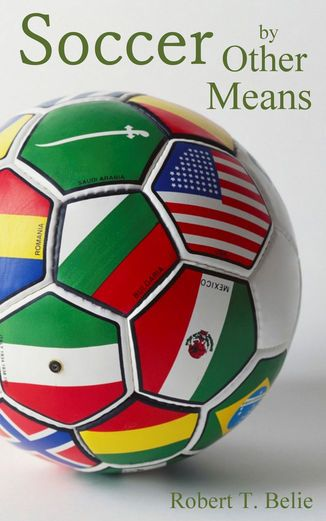 Soccer By Other Means - Robert T. Belie | Politics & Current...: Soccer By Other Means - Robert T. Belie |… #PoliticsampCurrentEvents
