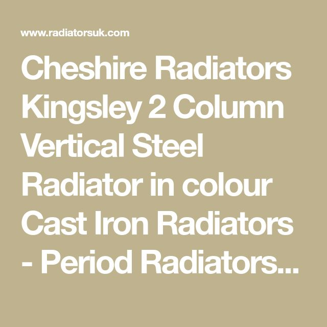 Cheshire Radiators Kingsley 2 Column Vertical Steel Radiator in colour Cast Iron Radiators - Period Radiators, Traditional Radiators, Designer Radiators, Contemporary Radiators, Modern Radiators UK