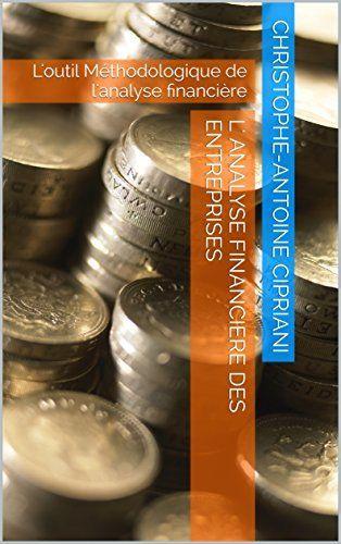 L' Analyse Financiere des Entreprises: L'outil Méthodologique de l'analyse financière (LE-CIPRIANI t. 5), http://www.amazon.fr/dp/B01CEZL994/ref=cm_sw_r_pi_awdl_xs_1MipybP30KBPH