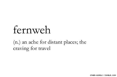 nostalgia, deseo por viajar, nostalgia por los lugares lejanos... Fernweh, ich habe Fernweh...