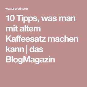 10 Tipps, was man mit altem Kaffeesatz machen kann | das BlogMagazin