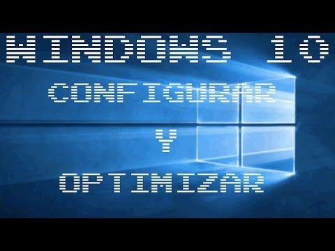 Windows 10. Configurar y optimizar para aumentar velocidad. - YouTube