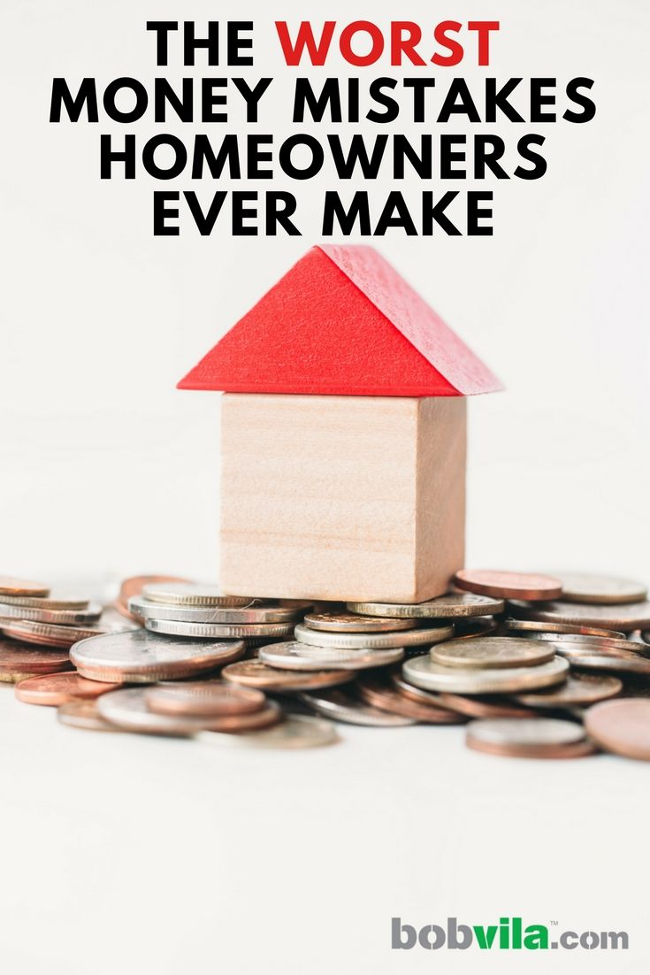 The Worst Money Mistakes Homeowners Ever Make Mistakes Home