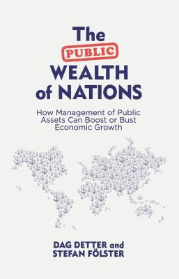 "Detter, Dag. ""The public wealth of nations : how management of public assets can boost or bust economic growth"". New York : Palgrave Macmillan, 2015. Location 135.01-DET IESE Library Barcelona"