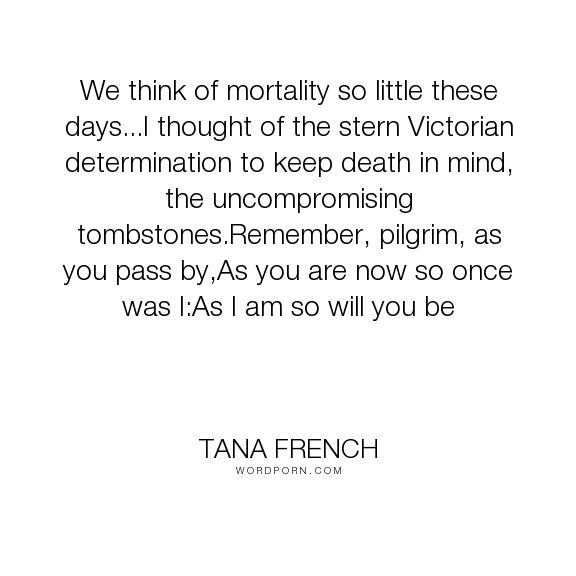 "Tana French – ""We think of mortality so little these days…I thought of the ste… – WordPorn"