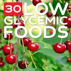 30 Low Glycemic Foods- to keep your blood sugar levels down.