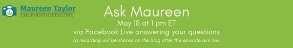 Do you have questions about how to share photos online? What are the best practices for sharing and online storage? What about metadata?   Then this month's Facebook Live is for you!   I am excited to be doing another episode of Ask Maureen on Thursday May 18 at 1 pm EST/10 am PST via Facebook Live.