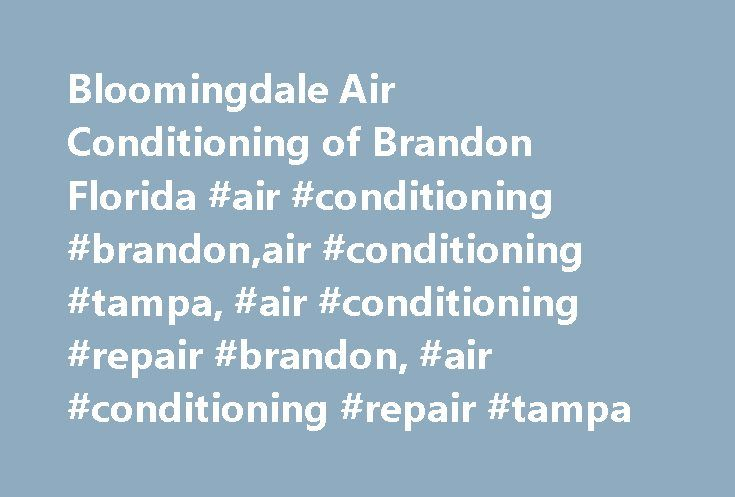 Bloomingdale Air Conditioning of Brandon Florida #air #conditioning #brandon,air #conditioning #tampa, #air #conditioning #repair #brandon, #air #conditioning #repair #tampa http://new-york.nef2.com/bloomingdale-air-conditioning-of-brandon-florida-air-conditioning-brandonair-conditioning-tampa-air-conditioning-repair-brandon-air-conditioning-repair-tampa/  # Air Conditioning Repair Brandon FL Choosing The Right Air Conditioning Contractor Whether you're considering replacing your air…