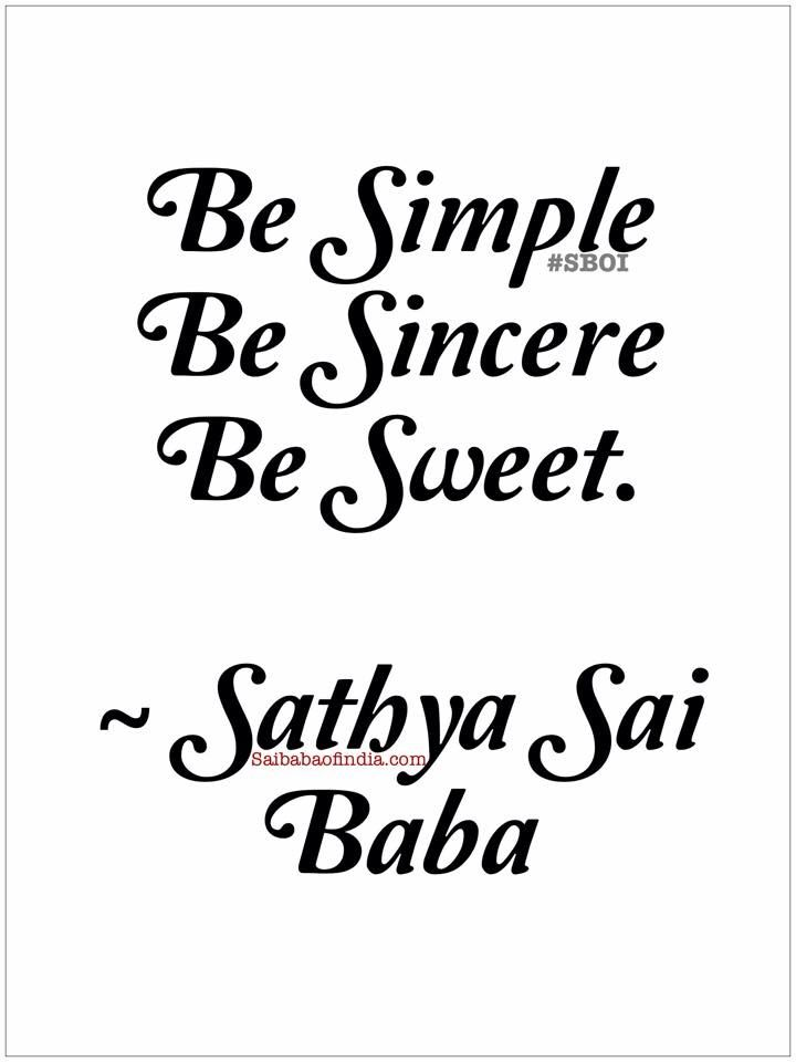 Be Simple.Be Sincere. Be Sweet  - Sathya Sai Baba