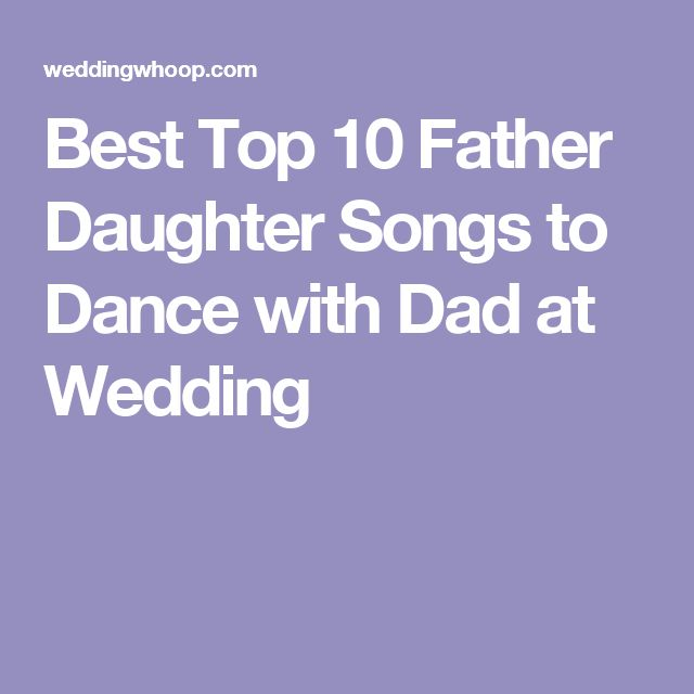 Best Top 10 Father Daughter Songs To Dance With Dad At Wedding
