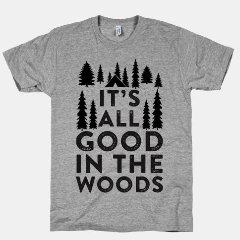 It's All Good In The Woods | T-Shirts, Tank Tops, Sweatshirts and Hoodies | HUMAN
