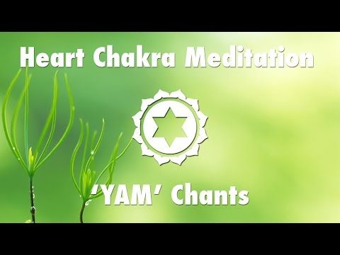 Magical Chakra Meditation Chants for Heart Chakra | YAM Seed Mantra Chanting and Music - YouTube