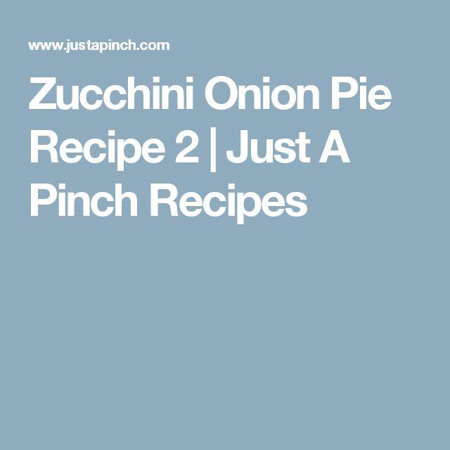 Zucchini Onion Pie Recipe 2 | Just A Pinch Recipes
