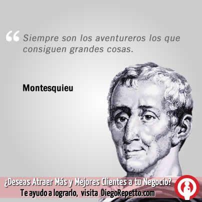 Siempre son los aventureros los que consiguen grandes cosas. Montesquieu