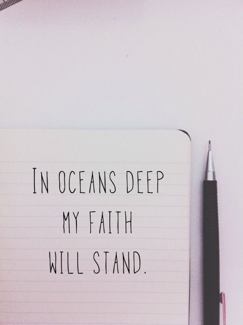 In oceans deep my faith will stand.                                                                                                                                                      More