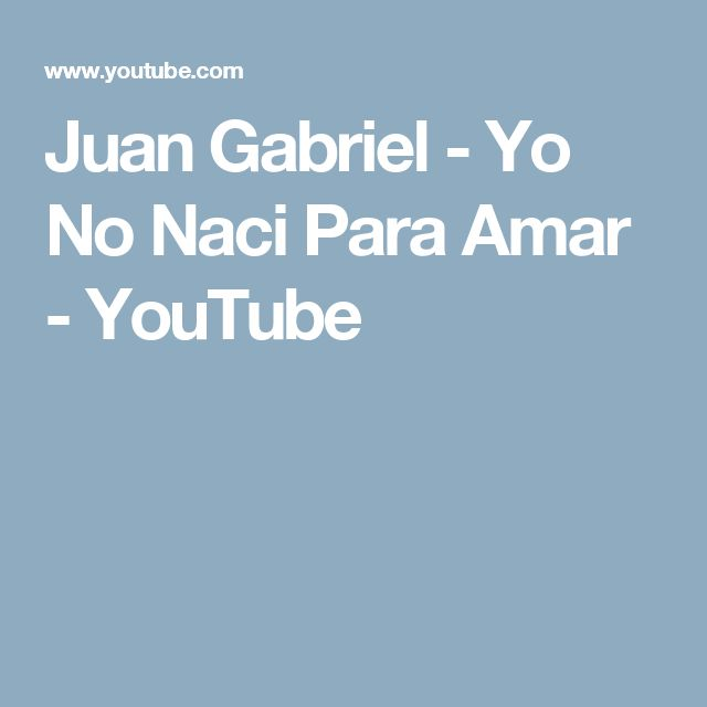 Juan Gabriel - Yo No Naci Para Amar - YouTube