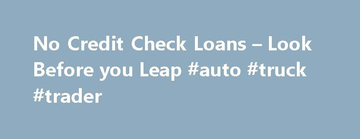 No Credit Check Loans – Look Before you Leap #auto #truck #trader http://autos.remmont.com/no-credit-check-loans-look-before-you-leap-auto-truck-trader/  #no credit check auto loans # No Credit Check Loans By Justin Pritchard. Banking/Loans Expert Justin Pritchard helps consumers navigate the world of banking. If your credit prevents you from... Read more >The post No Credit Check Loans – Look Before you Leap #auto #truck #trader appeared first on Auto.