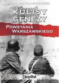 Kulisy genezy Powstania Warszawskiego - Jan Matłachowski