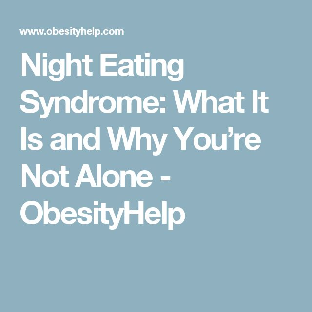 Night Eating Syndrome: What It Is and Why You're Not Alone - ObesityHelp