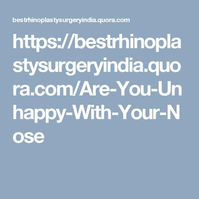 https://bestrhinoplastysurgeryindia.quora.com/Are-You-Unhappy-With-Your-Nose