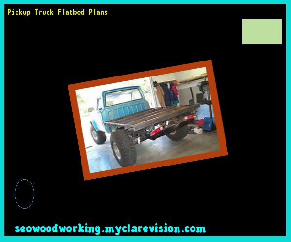 Pickup Truck Flatbed Plans 192626 - Woodworking Plans and Projects!