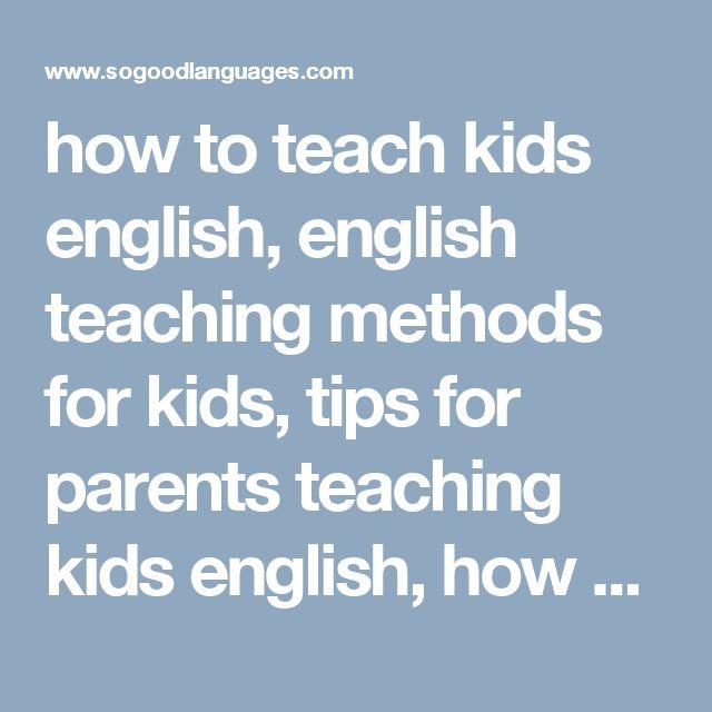 how to teach kids english, english teaching methods for kids, tips for parents teaching kids english, how can I teach my kid english