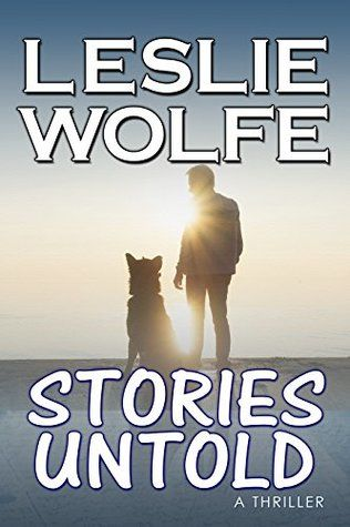 Stories Untold    Leslie Wolfe   Publication date: September 23rd 2017   Genres: Adult, Contemporary     A GRIPPING, SUSPENSEFUL TH...
