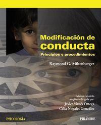 Modificación de conducta : principios y procedimientos / Raymond G. Miltenberger ;edición española ampliada dirigida por Javier Virués Ortega, Celia Nogales González. Ver en el catálogo: http://cisne.sim.ucm.es/record=b3315751~S6*spi