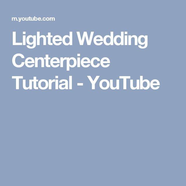 Lighted Wedding Centerpiece Tutorial - YouTube