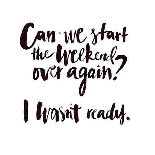Можем ли мы начать выходные снова? Я не был готов
