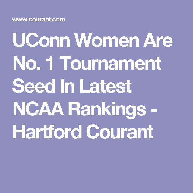 UConn Women Are No. 1 Tournament Seed In Latest NCAA Rankings - Hartford Courant