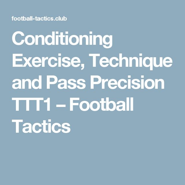 Conditioning Exercise, Technique and Pass Precision TTT1 – Football Tactics