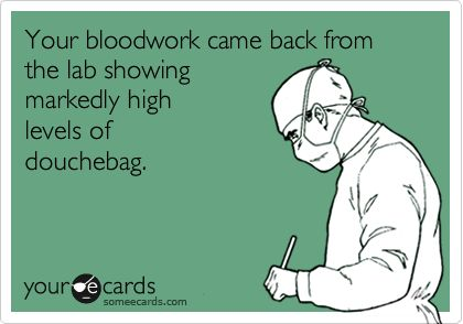 I usually don't need labwork to tell me that...